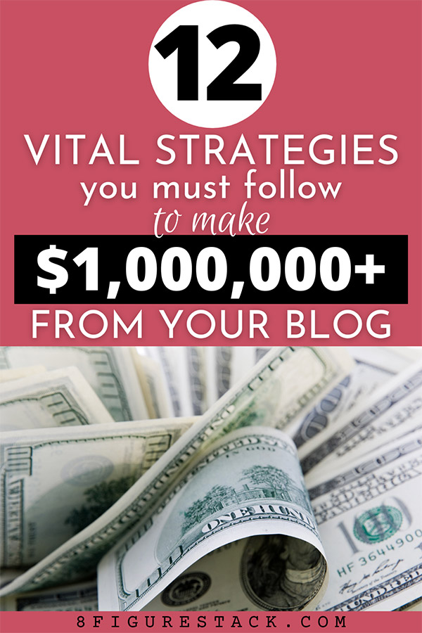12 Strategies You MUST Follow To Make $1M+ From Your Blog