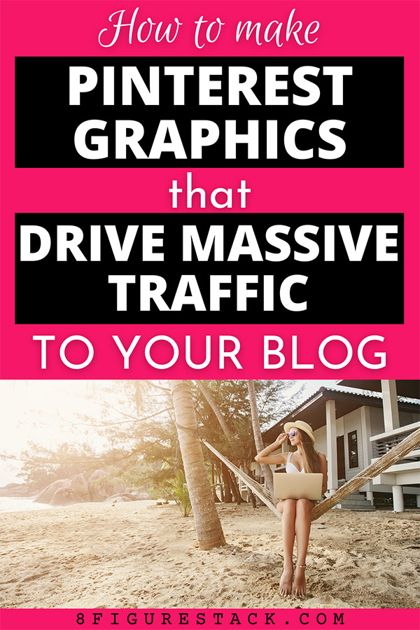 How To Make Pinterest Graphics That Drive Massive Traffic To Your Blog