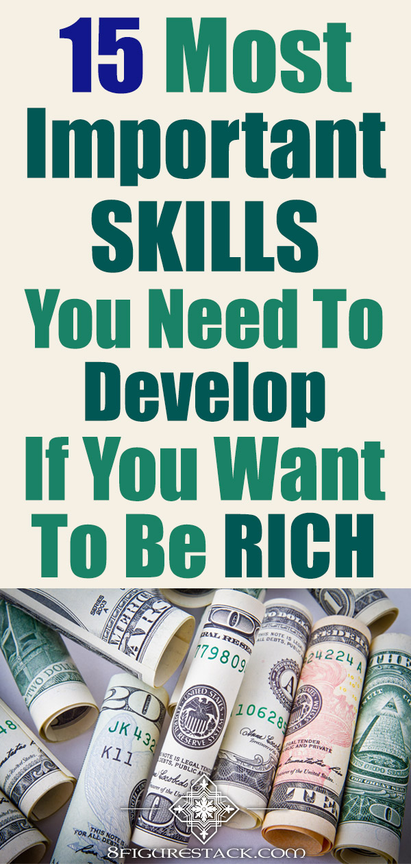 15 Most Important SKILLS You Need To Develop If You Want To Be RICH