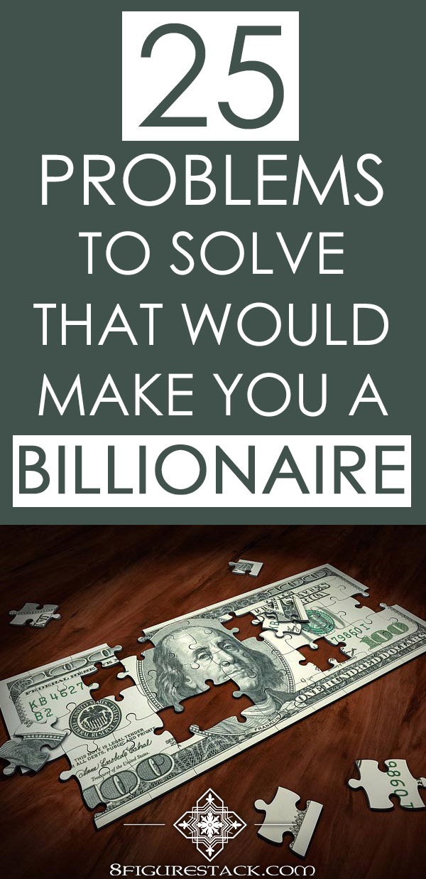 25 Problems To Solve That Would Make You A Billionaire