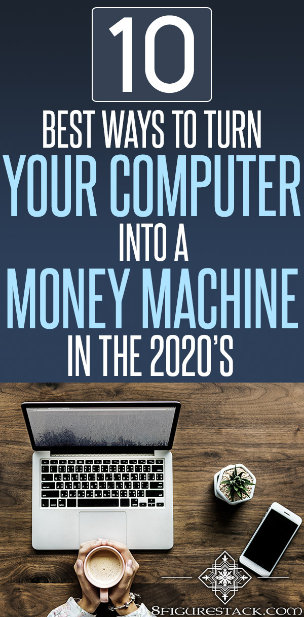 Top 10 Ways To Turn Your Computer Into A Money Machine In The 2020s